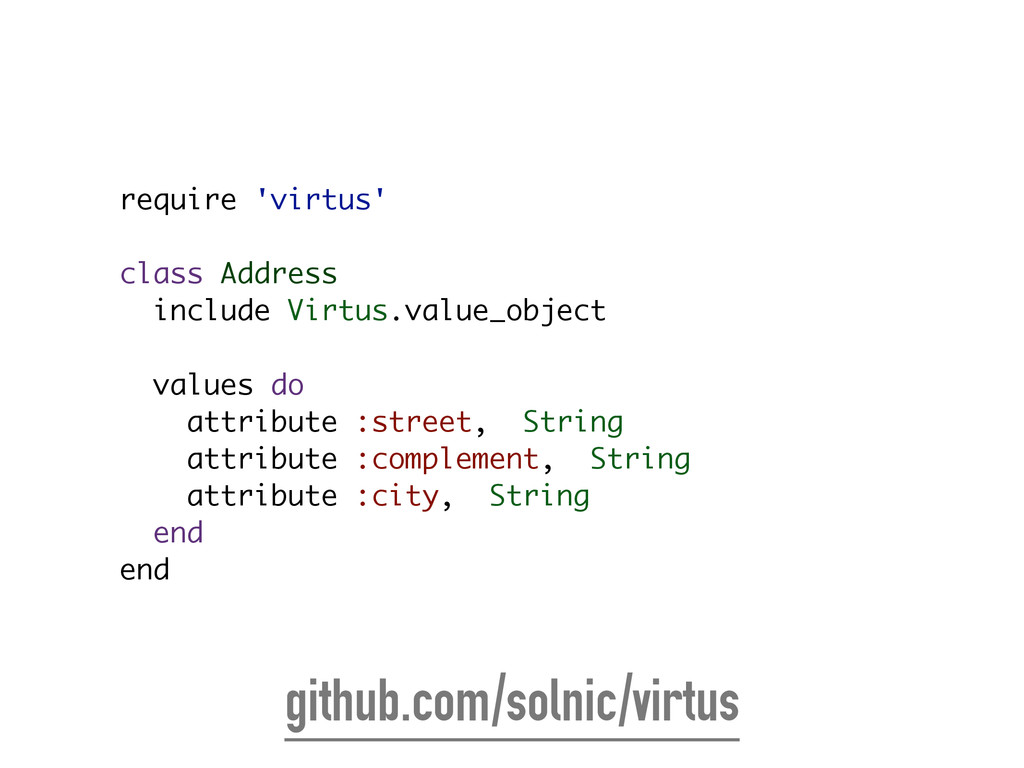 require 'virtus' ! class Address include Virtus...