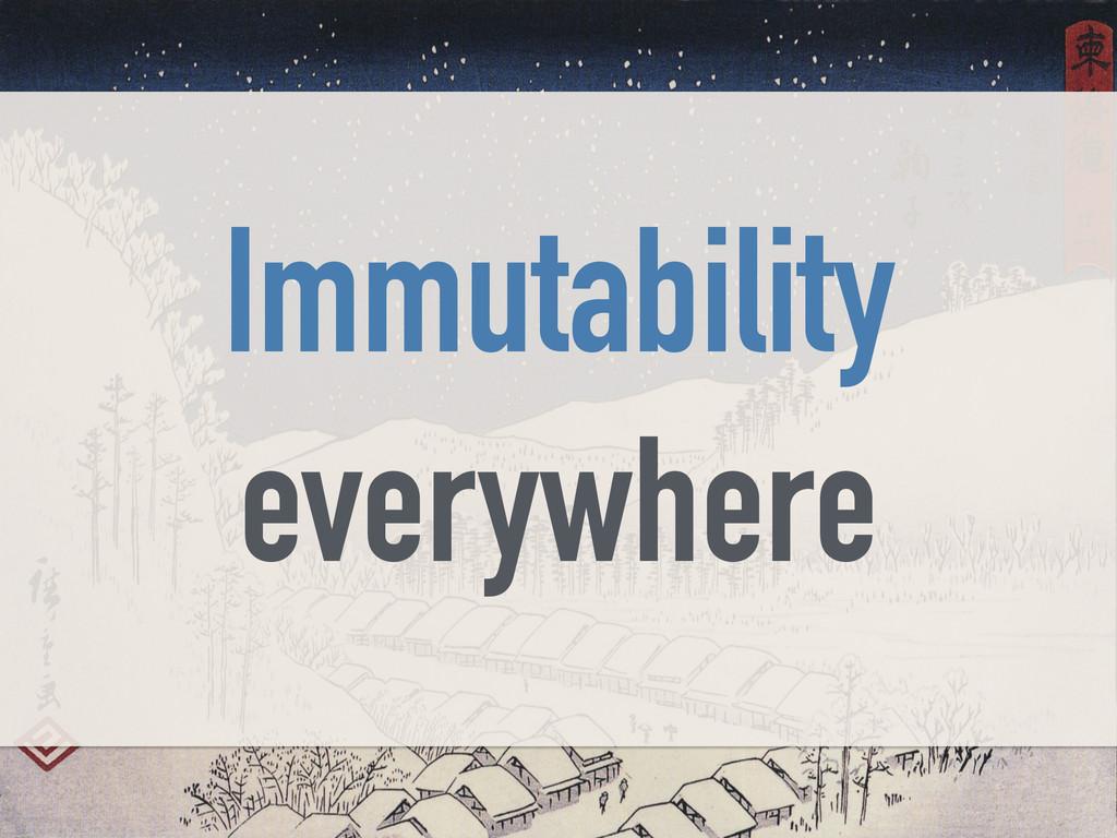 Immutability everywhere