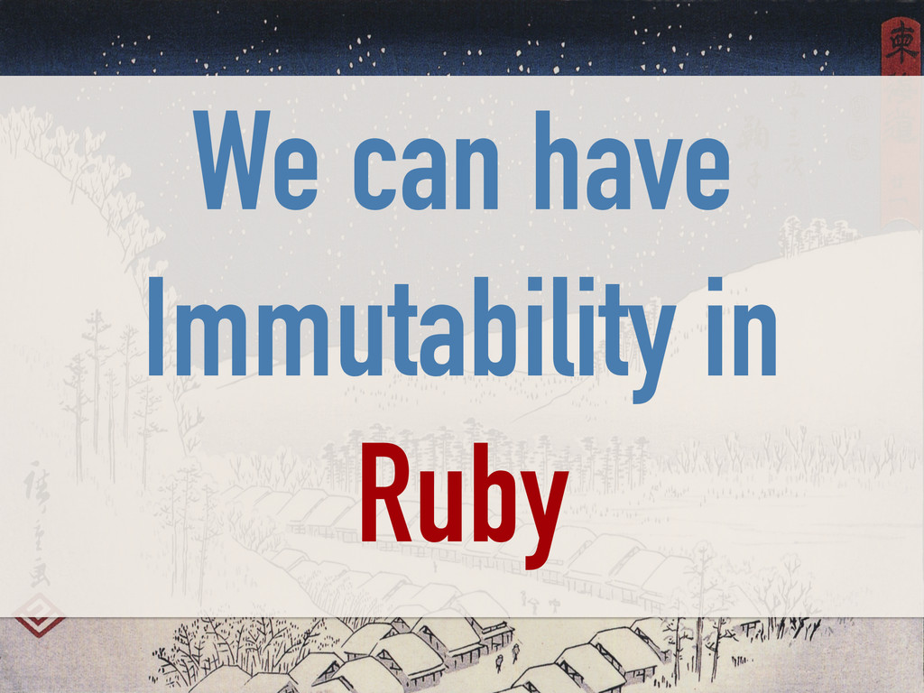 We can have Immutability in Ruby