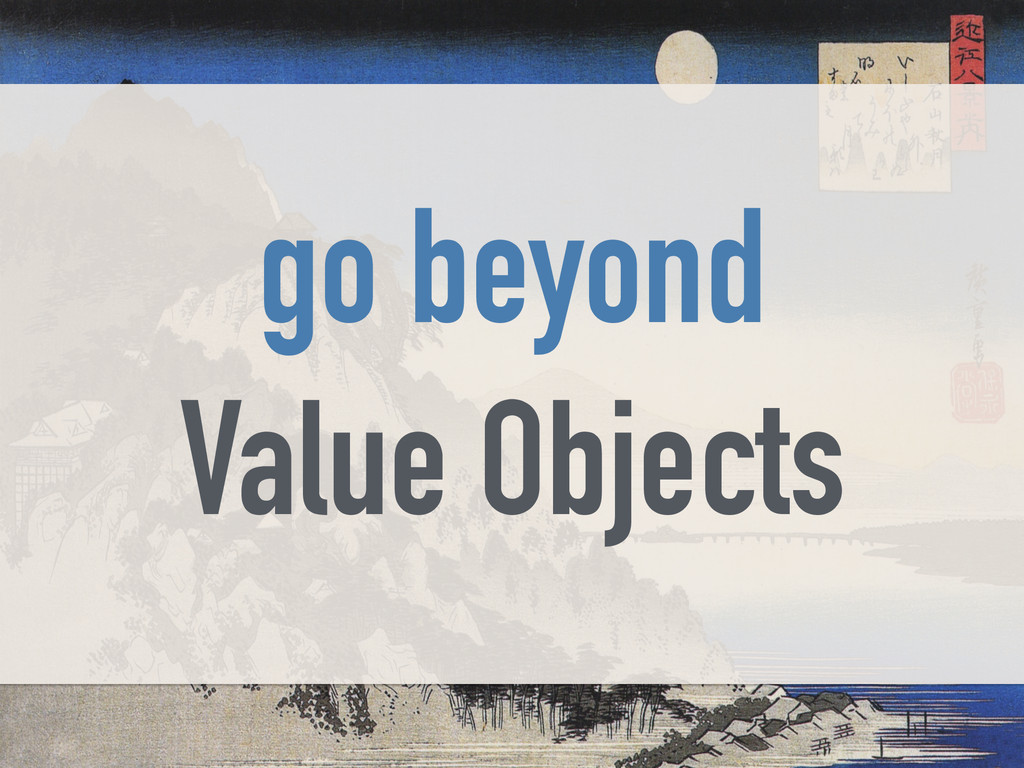 go beyond Value Objects