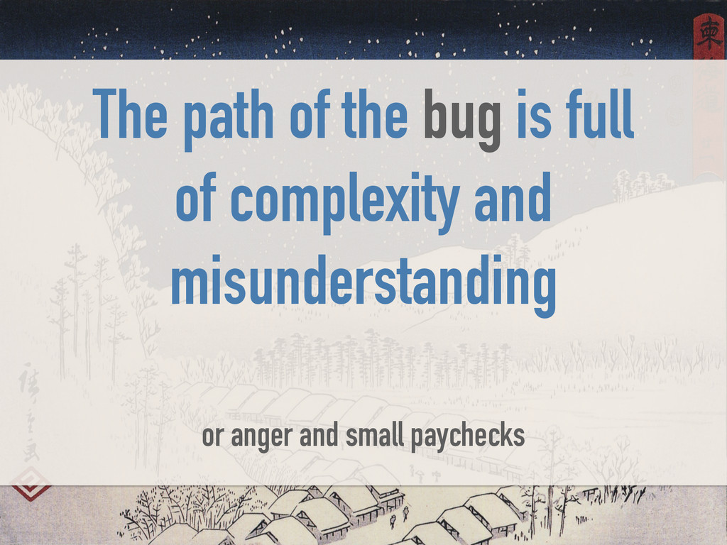 The path of the bug is full of complexity and m...