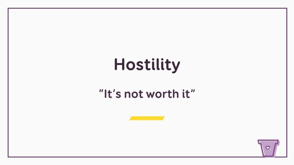 "Hostility ""It's not worth it"""