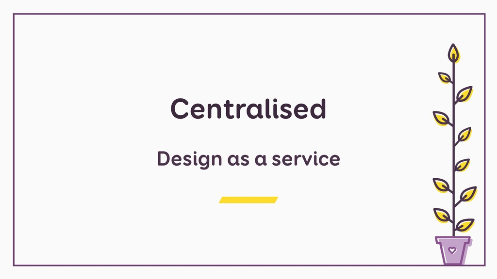 Centralised Design as a service