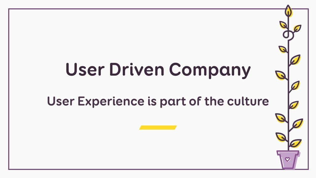 User Driven Company User Experience is part of ...