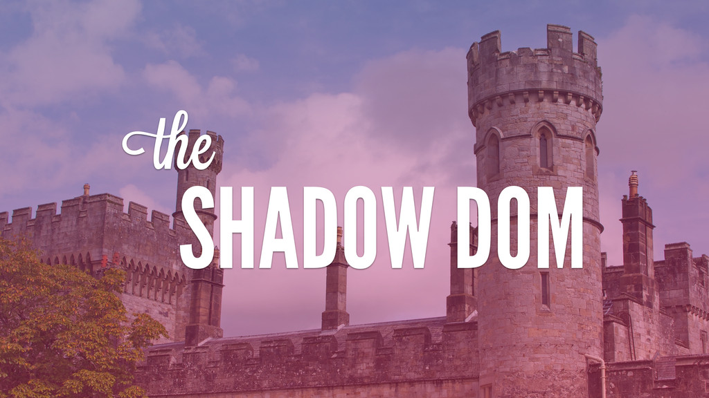 thei SHADOW DOM