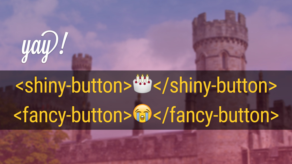 yay! <fancy-button></fancy-button> <shiny-butto...