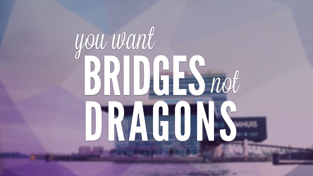 BRIDGES DRAGONS not you want