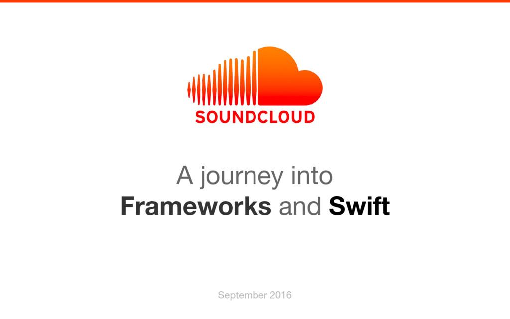 A journey into Frameworks and Swift September 2...