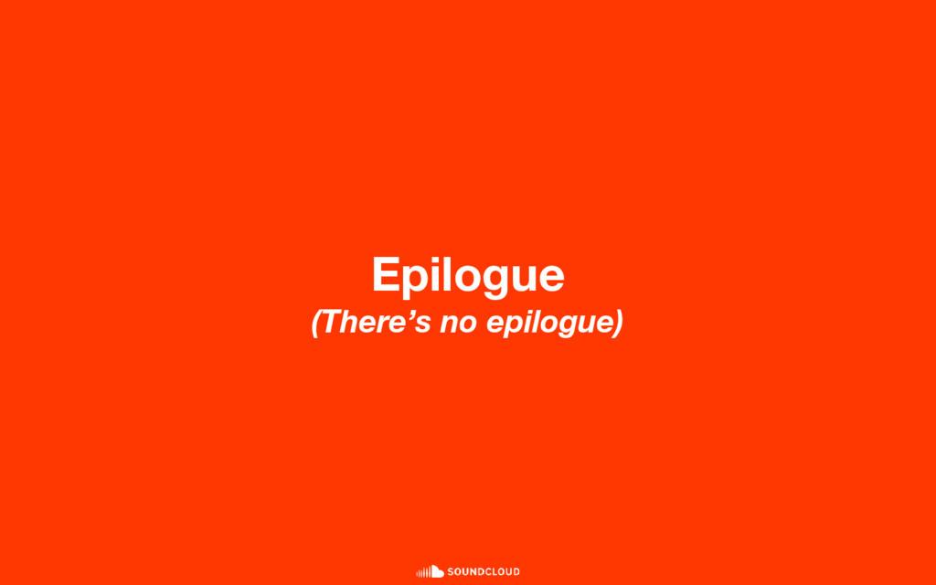 Epilogue (There's no epilogue)
