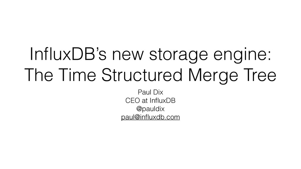InfluxDB's new storage engine: The Time Structur...