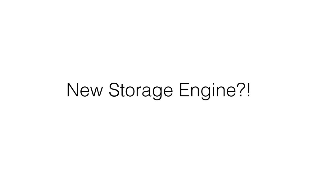 New Storage Engine?!