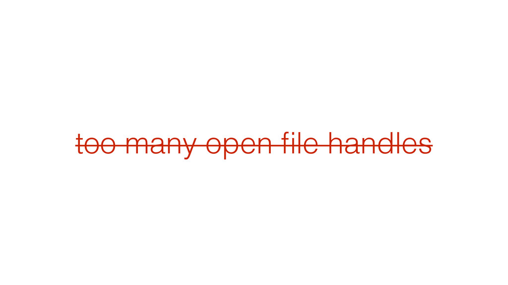 too many open file handles