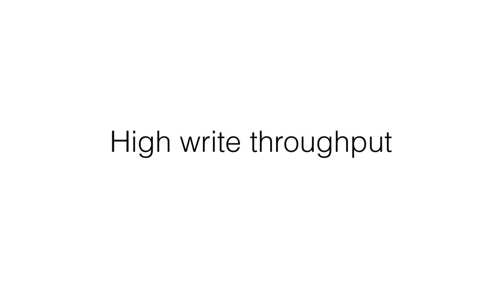 High write throughput