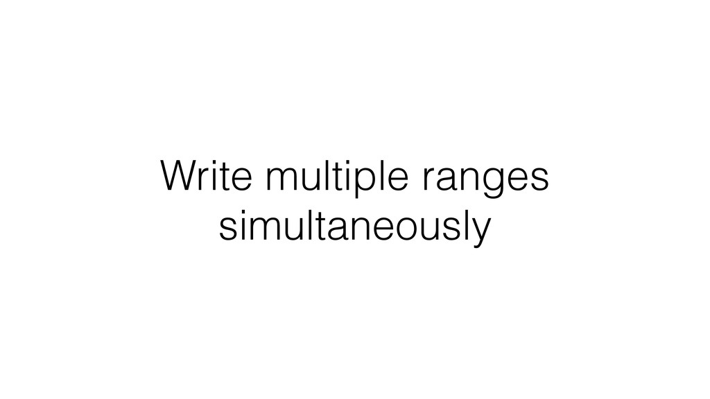 Write multiple ranges simultaneously