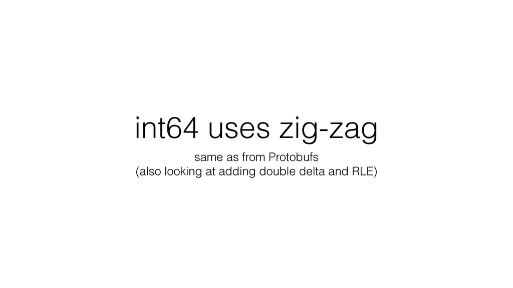 int64 uses zig-zag same as from Protobufs (also...