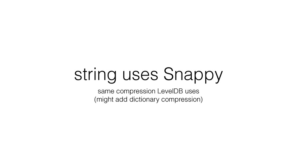 string uses Snappy same compression LevelDB use...
