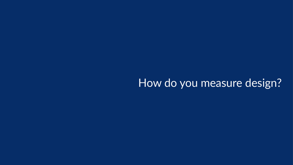 How  do  you  measure  design?
