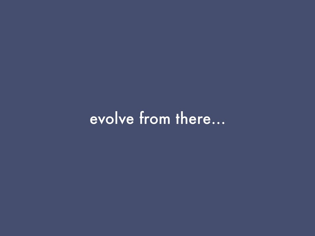 evolve from there…