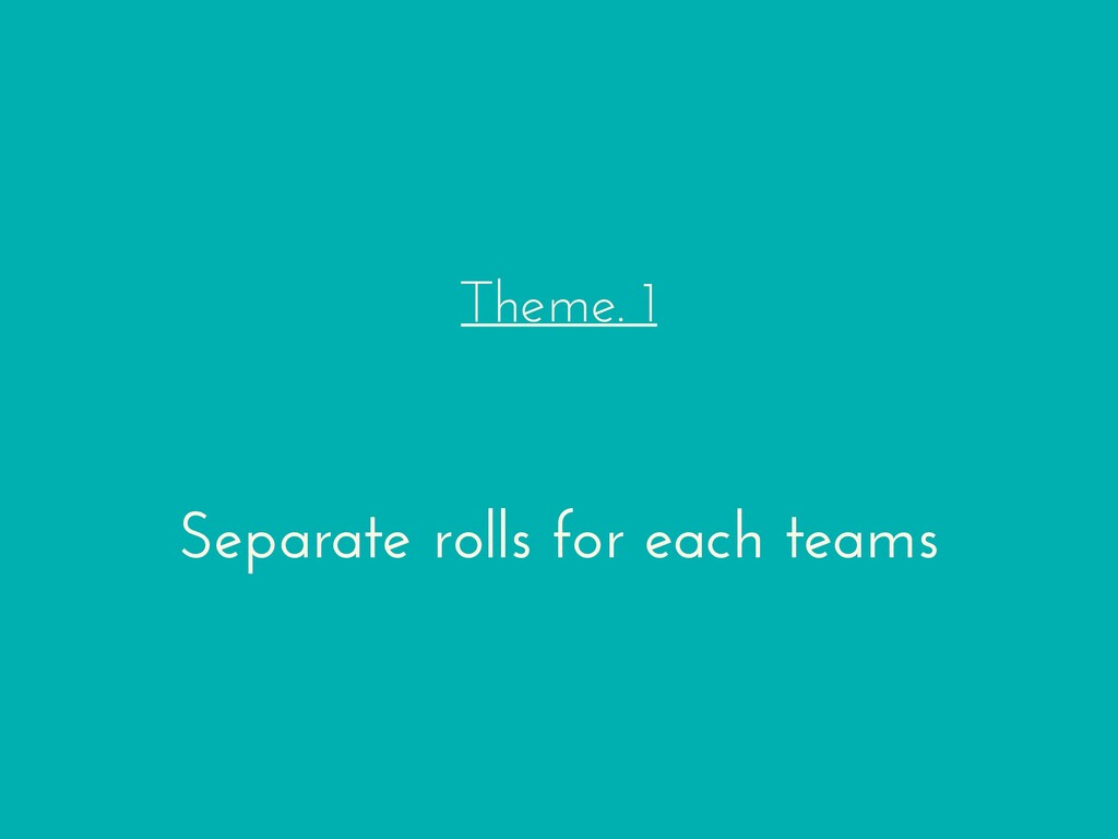Theme. 1 Separate rolls for each teams