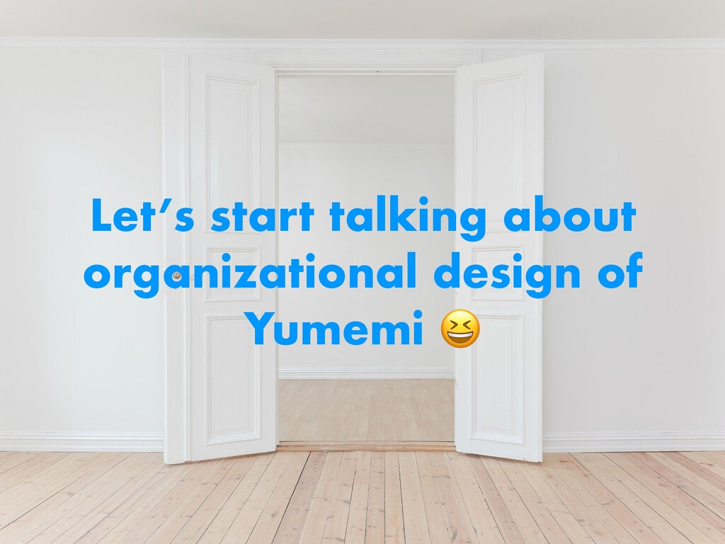 Let's start talking about organizational design...