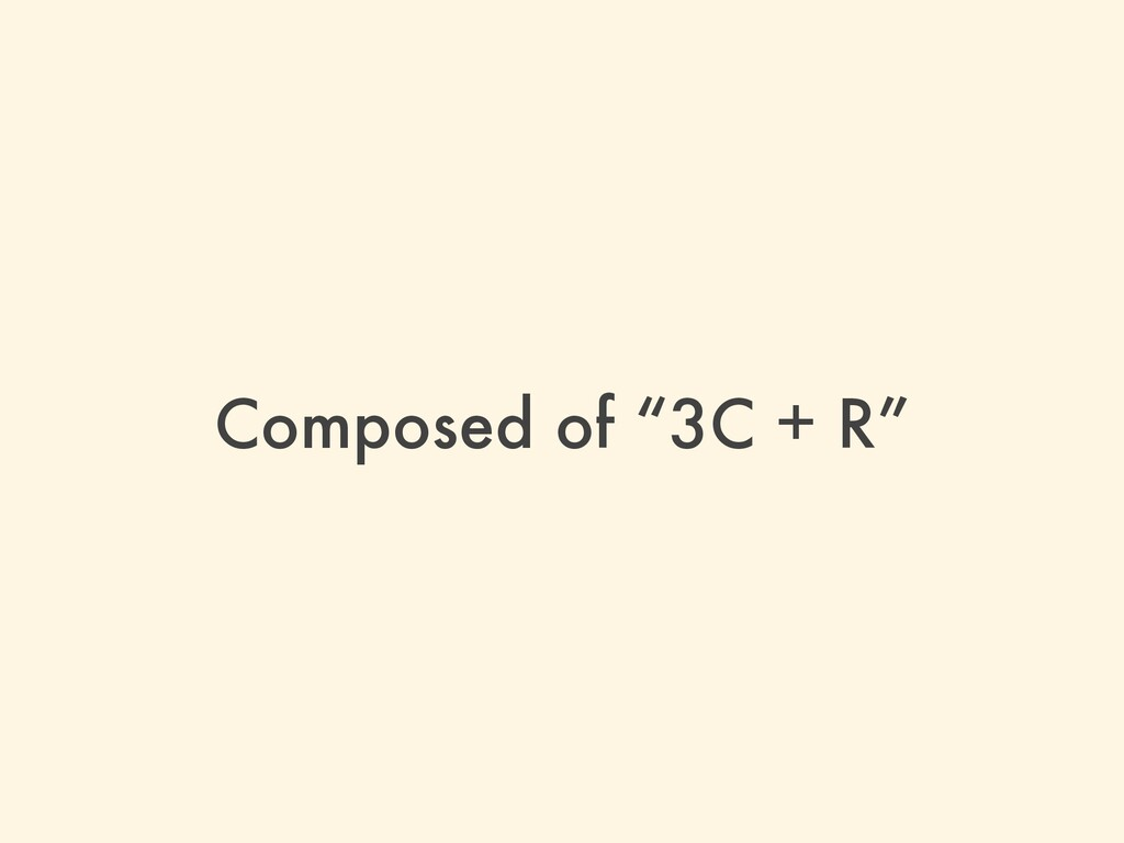 "Composed of ""3C + R"""
