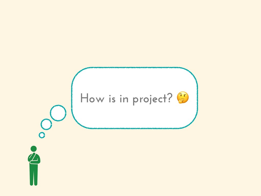 How is in project?