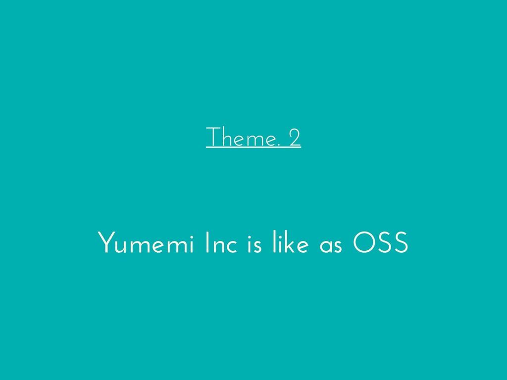 Theme. 2 Yumemi Inc is like as OSS