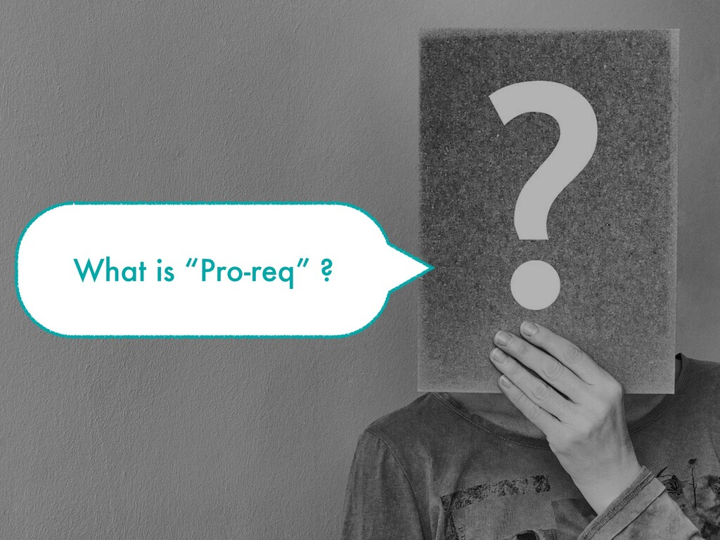 "What is ""Pro-req"" ?"