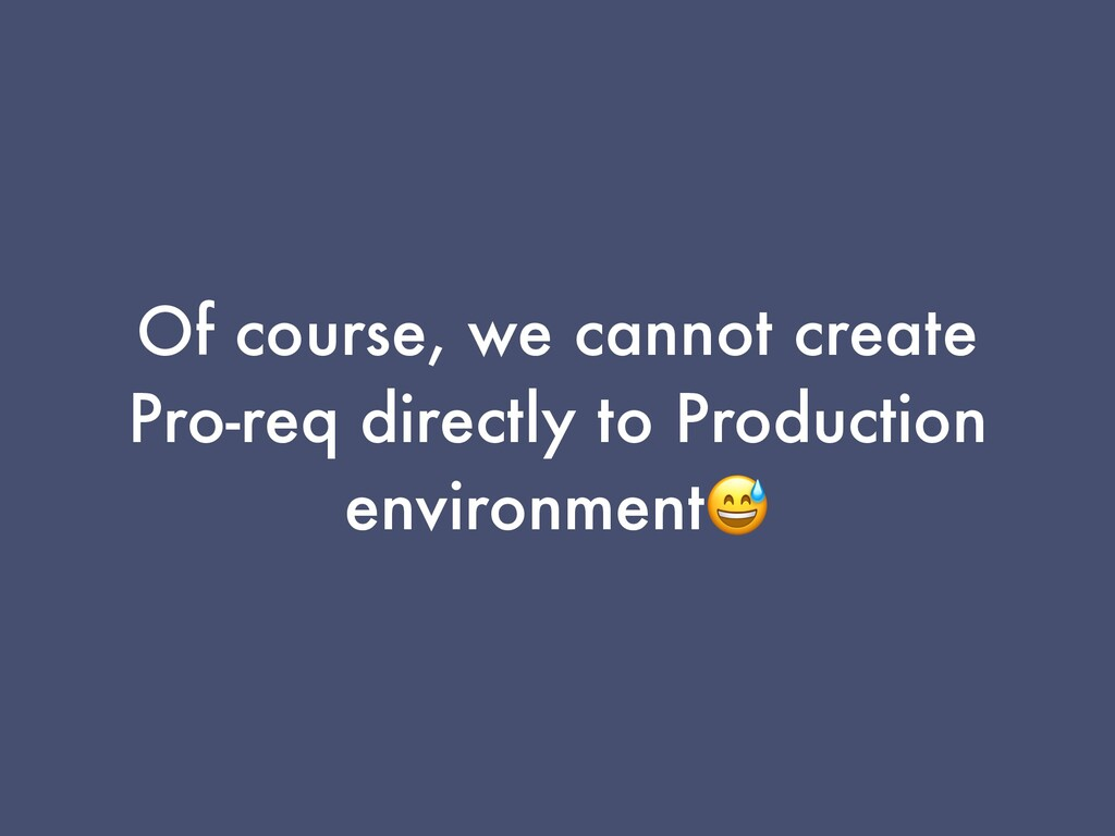 Of course, we cannot create Pro-req directly to...