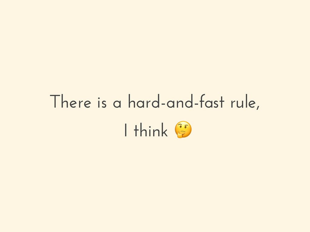 There is a hard-and-fast rule, I think