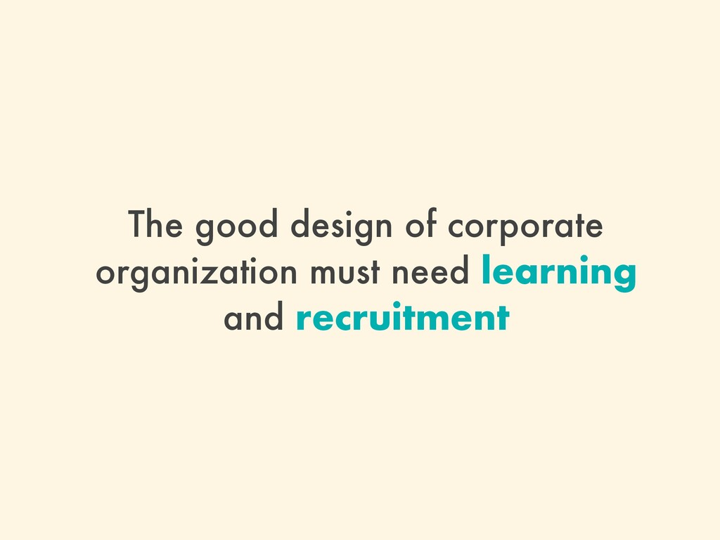 The good design of corporate organization must ...