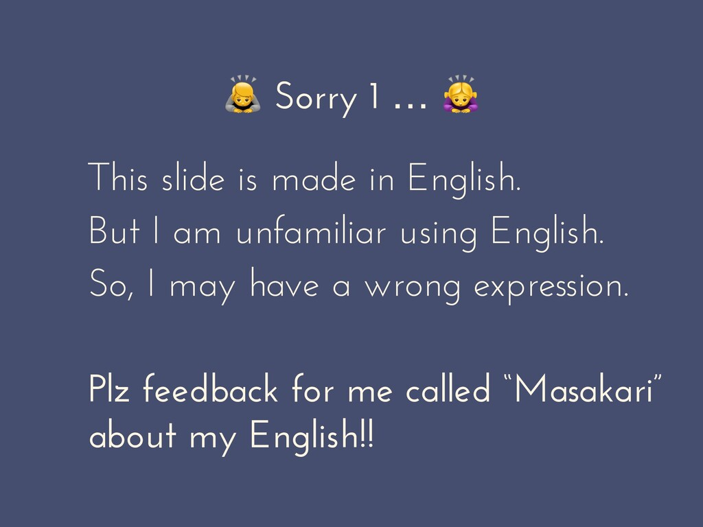 Sorry 1 …  This slide is made in English. But ...