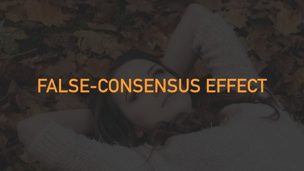 FALSE-CONSENSUS EFFECT