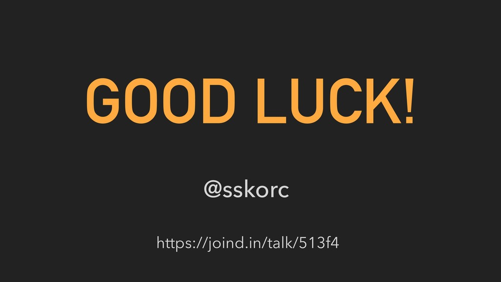 GOOD LUCK! @sskorc https://joind.in/talk/513f4