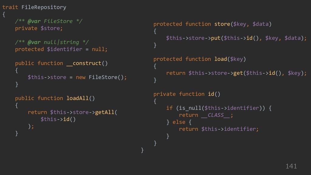141 trait FileRepository { /** @var FileStore *...