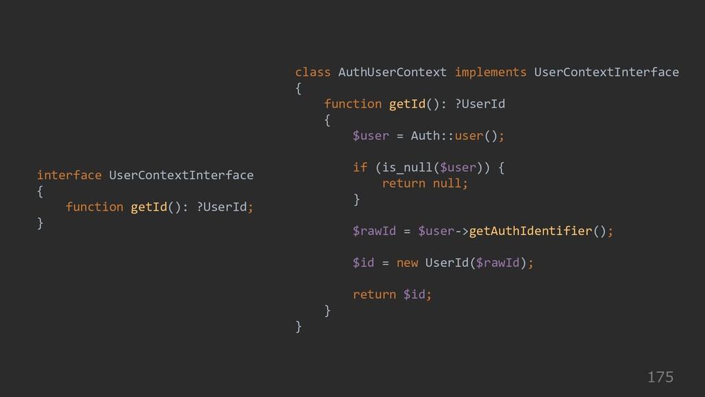 175 interface UserContextInterface { function g...