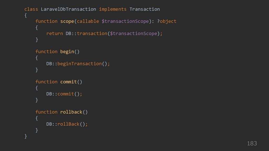 183 class LaravelDbTransaction implements Trans...