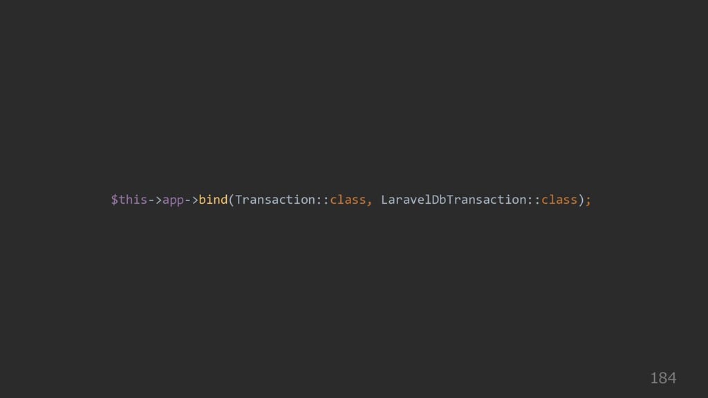 184 $this->app->bind(Transaction::class, Larave...