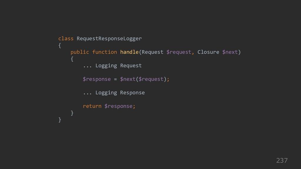 237 class RequestResponseLogger { public functi...