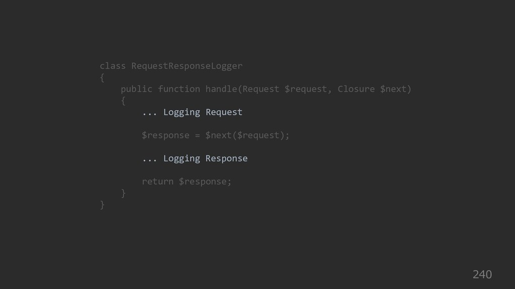 240 class RequestResponseLogger { public functi...