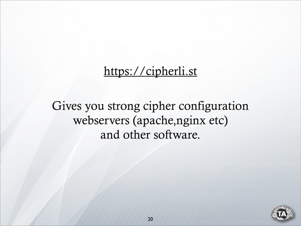 20 https://cipherli.st Gives you strong cipher ...