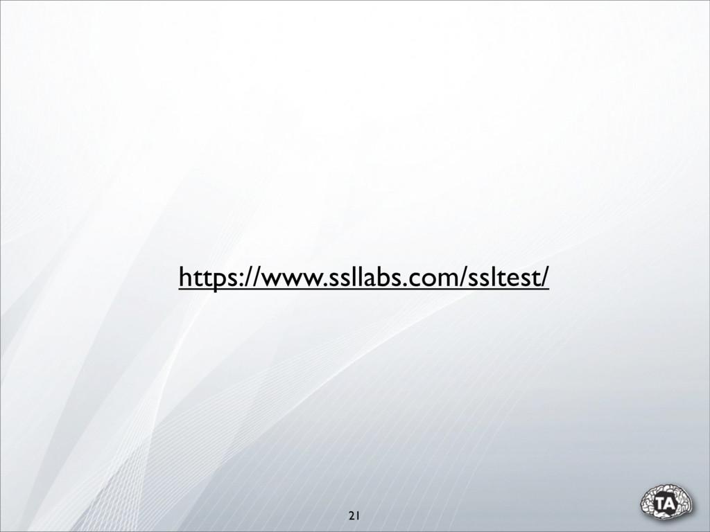 https://www.ssllabs.com/ssltest/ 21