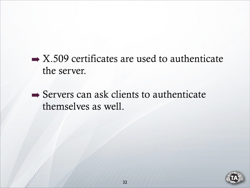 32 ➡ X.509 certificates are used to authenticat...