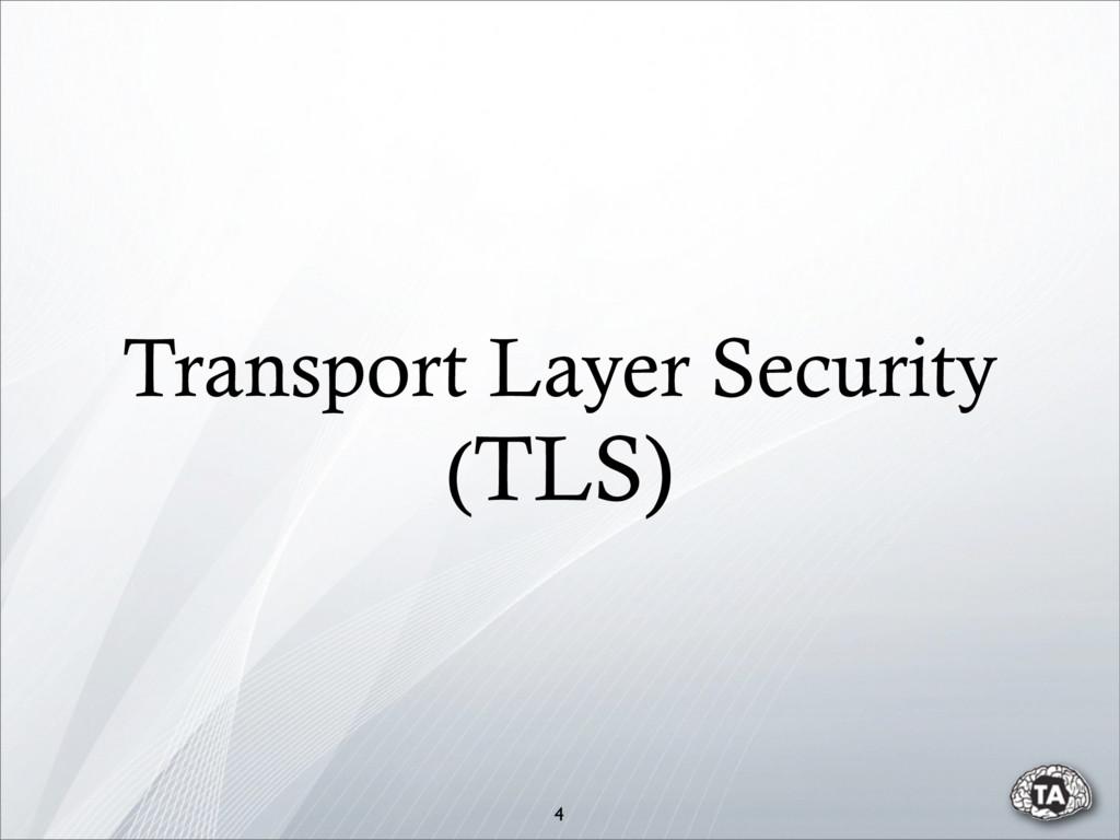 Transport Layer Security (TLS) 4