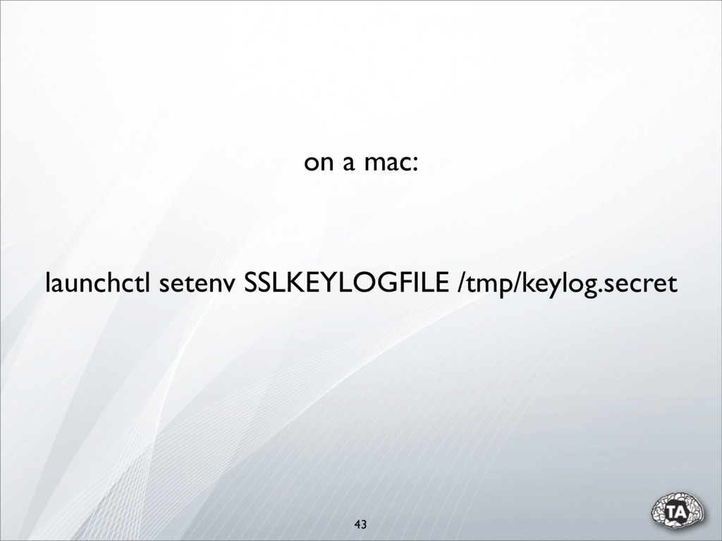 43 launchctl setenv SSLKEYLOGFILE /tmp/keylog.s...