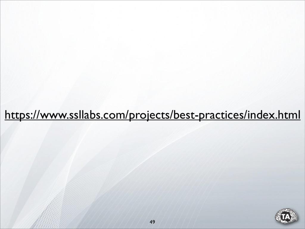 49 https://www.ssllabs.com/projects/best-practi...