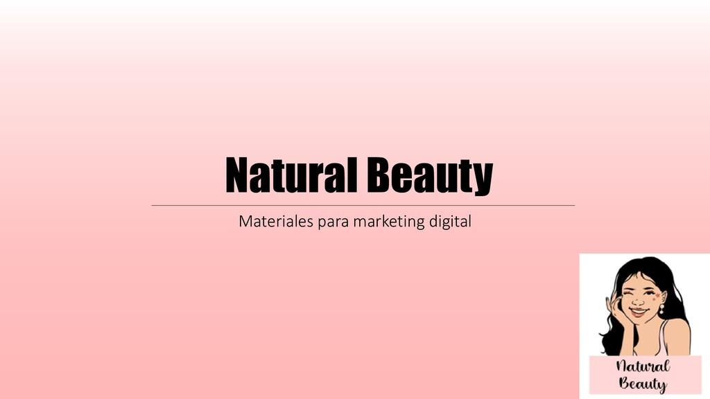 Natural Beauty Materiales para marketing digital