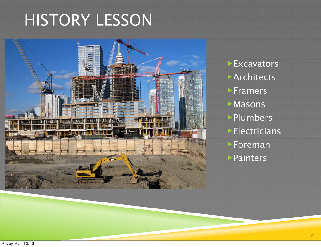 HISTORY LESSON Excavators Architects Framers...