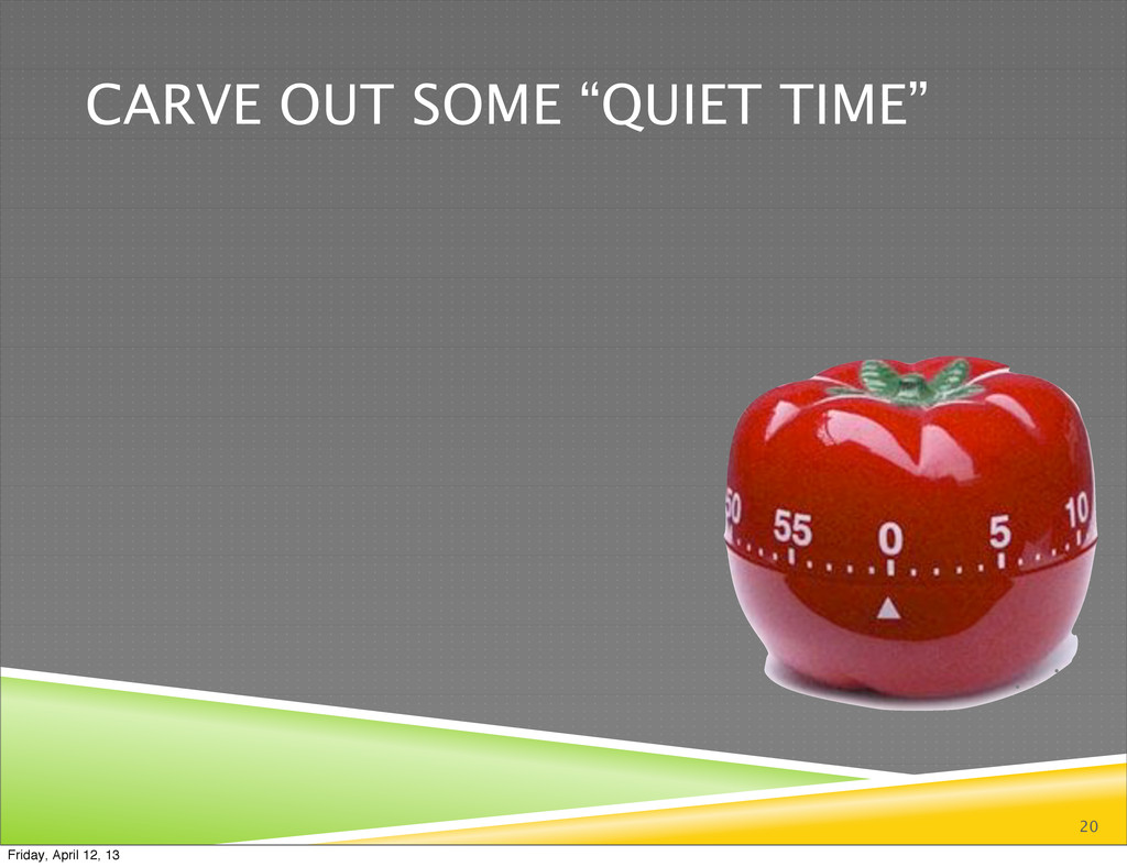 "CARVE OUT SOME ""QUIET TIME"" 20 Friday, April 12..."