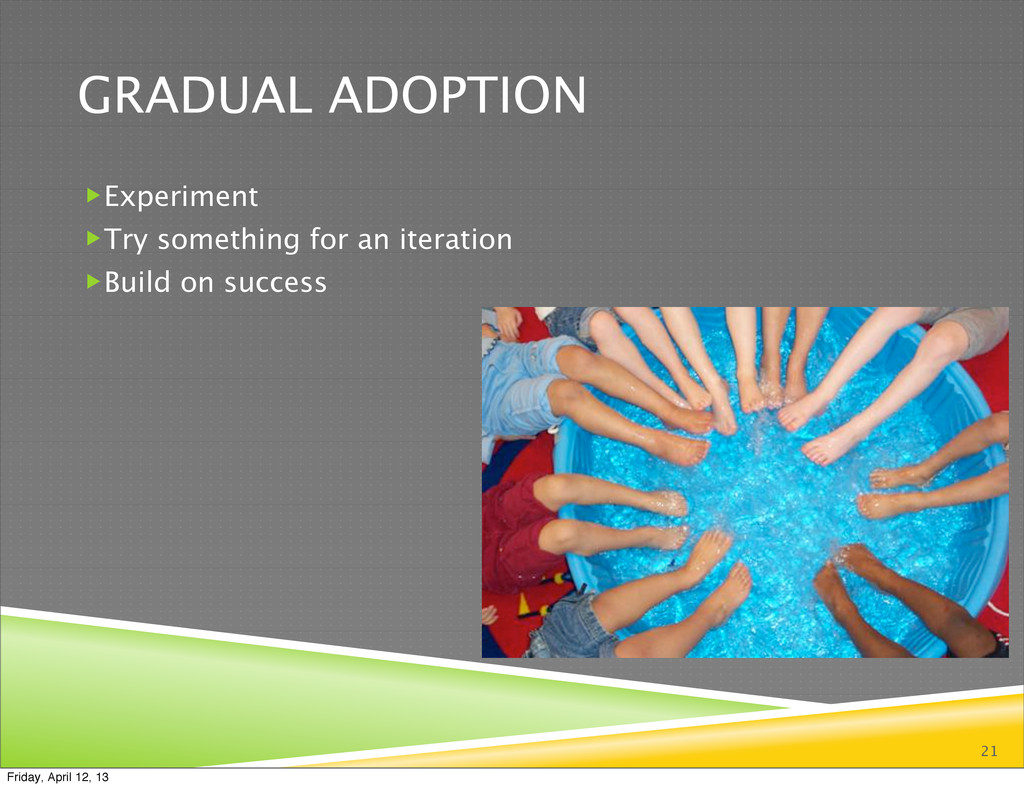 GRADUAL ADOPTION Experiment Try something for...